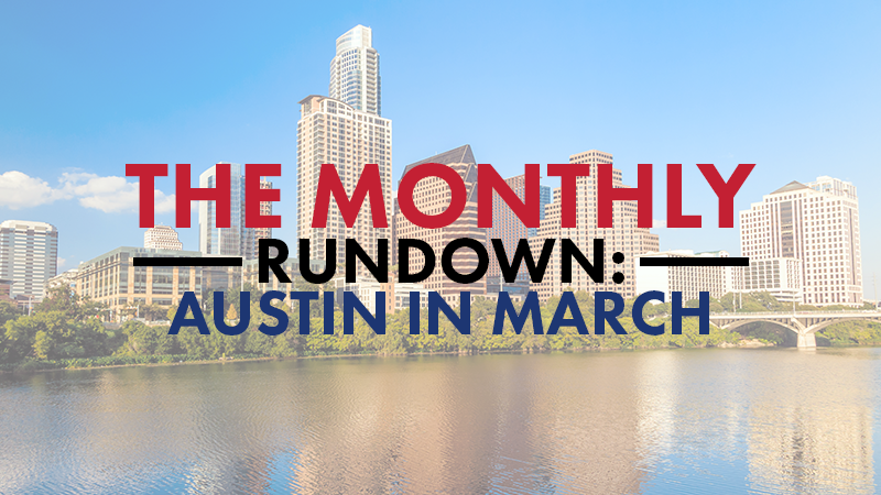 The Monthly Rundown – Austin in March