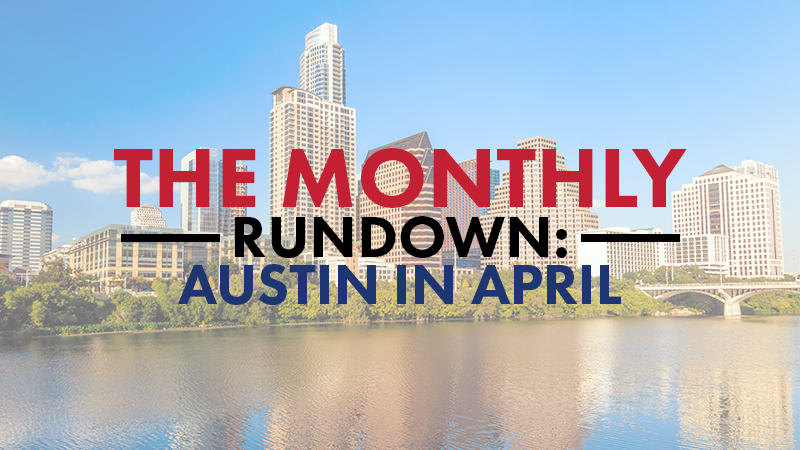 The Monthly Rundown – Austin in April